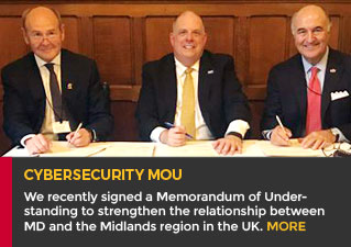 Cybersecurity MOU - We recently signed a Memorandum of Understanding to strengthen the relationship between Maryland and the Midlands region in the UK. Read more.