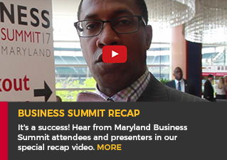 Business Summit Recap - It's a success! Hear from Maryland Business Summit attendees and presenters in our special recap video. More.