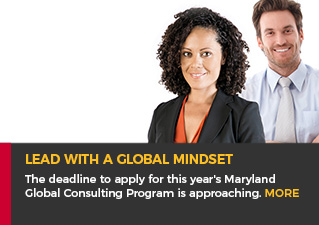 Lead with a global mindset - The deadline to apply for this year's Maryland Global Consulting Program is approaching. More.