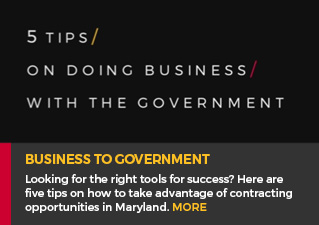 Business to Government - Looking for the right tools for success? Here are five tips on how to take advantage of contracting opportunities in Maryland. Read more.