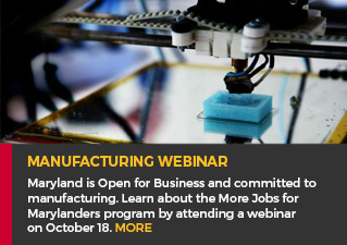 Manufacturing Webinar - Maryland is Open for Business and committed to manufacturing. Learn about the More Jobs for Marylanders program by attending a webinar on October 18. MORE