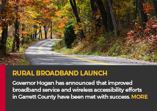 Rural Broadband Launch - Governor Hogan has announced that improved broadband service and wireless accessibility efforts in Garrett County have been met with success. MORE.