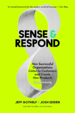 Sense & Respond the new book from Josh Seiden and Jeff Gothelf that lays out the principles for the next century of work.
