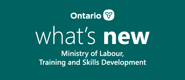 What's New - Ministry of Labour, Training and Skills Development