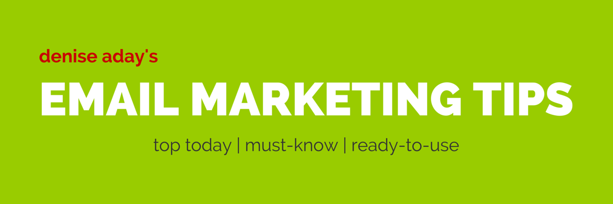 Denise Aday's EMAIL MARKETING TIPS: Top Today | Must-Know | Ready-to-Use