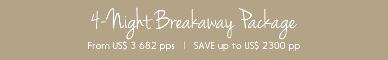 4-Night Breakaway Package - save up to US$ 2300 per person