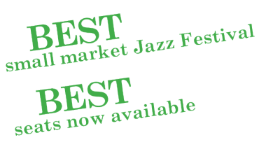 Best small market Jazz Festival, Best seats now available