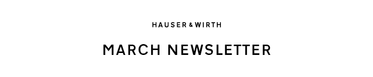 Hauser & Wirth February Newsletter