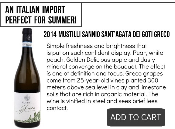 2014 Mustilli Sannio Sant'Agata dei Goti Greco- Simple freshness and brightness that is put on such confident display. Pear, white peach, Golden Delicious apple and dusty mineral converge on the bouquet. The effect is one of definition and focus. Greco grapes come from 25-year-old vines planted 300 meters above sea level in clay and limestone soils that are rich in organic material. The wine is vinified in steel and sees brief lees contact.