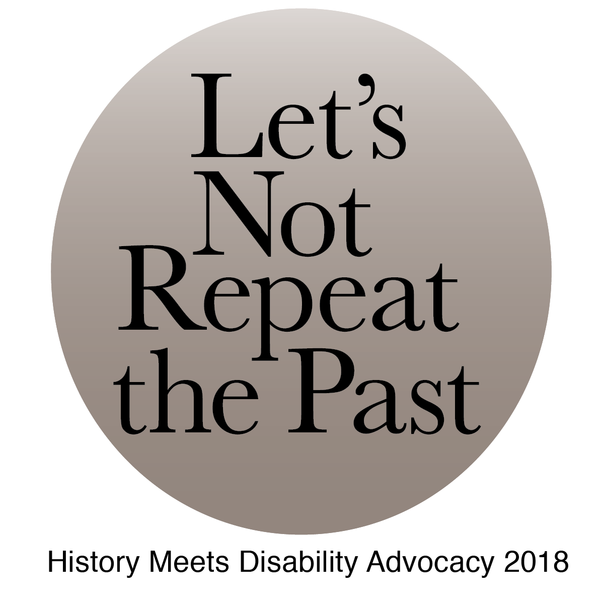 "Event logo says ""Let's Not Repeat the Past: History Meets Disability Advocacy 2018"""