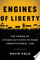 Engines of liberty : the power of citizen activists to make constitutional law / David Cole