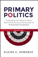 Primary politics : everything you need to know about how America nominates its presidential candidates / Elaine C. Kamarck
