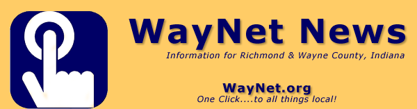 WayNet News - information for Richmond and Wayne County, Indiana.  A service of WayNet.org.