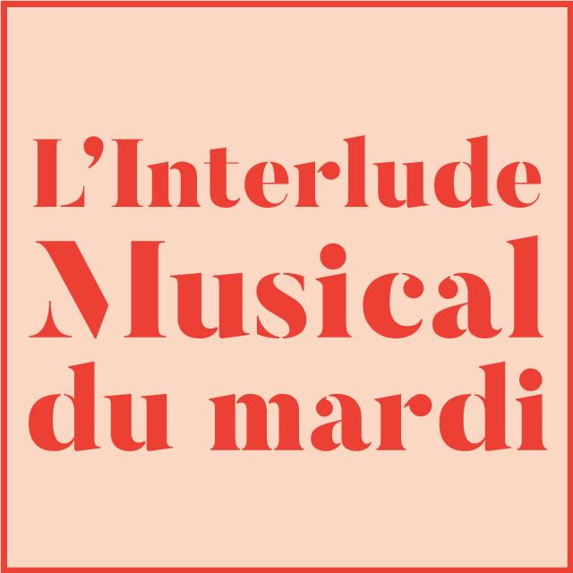 L'interlude musical du mardi