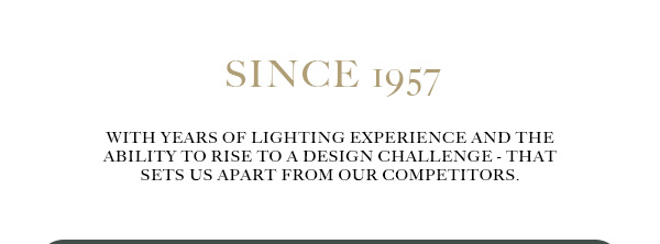 With years of lighting experience and the ability to rise to a design challenge - that sets us apart from our competitors.