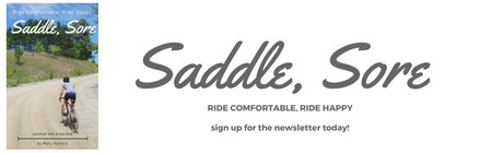 Saddle, Sore: Ride Comfortable, Ride Happy, Get the Newsletter!