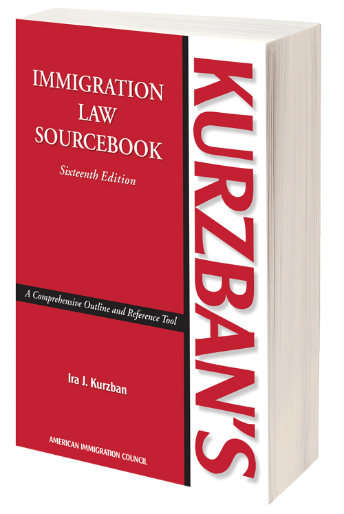 KURZBAN'S IMMIGRATION LAW SOURCEBOOK, 16TH EDITION