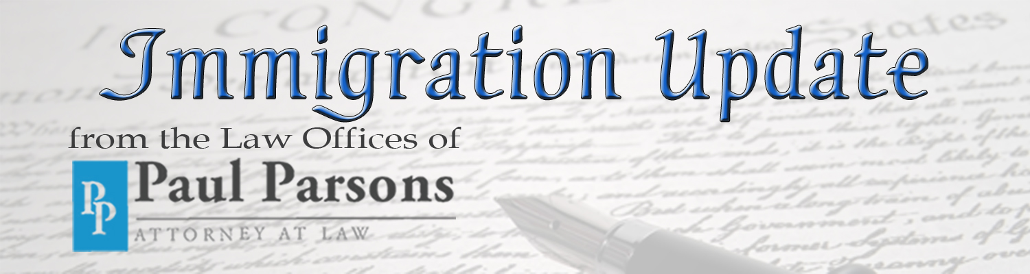 Immigration Update, from the Law Offices of Paul Parsons