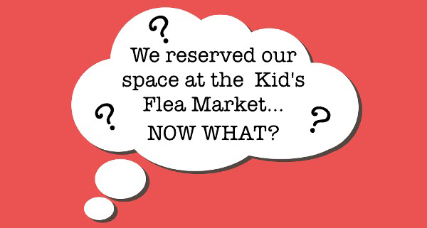 We reserved our space for the flea market...now what?