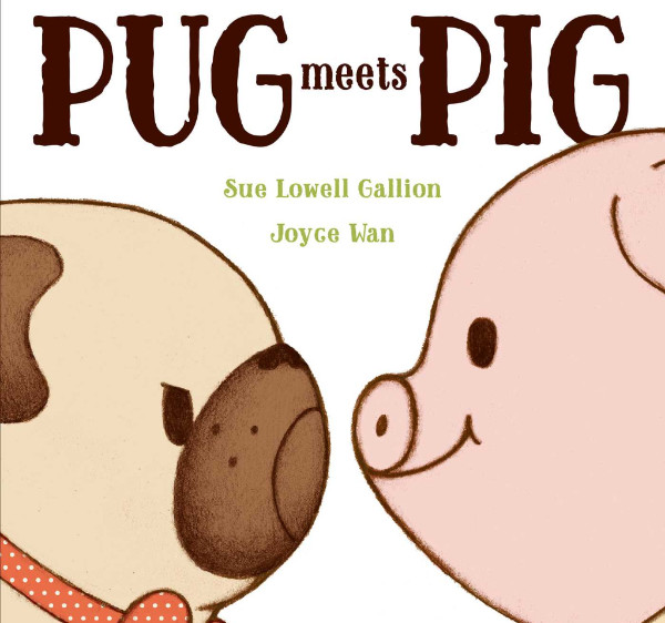 Pug Meets PIg by Sue Gallion and Joyce Wan