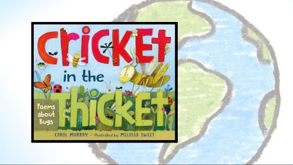 Cricket in the Thicket - Poems about bugs by Carol Murray and Melissa Sweet