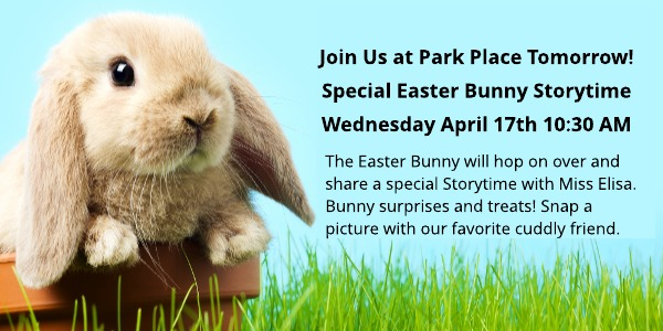 Easter bunny Storytime at Park Place tomorrow