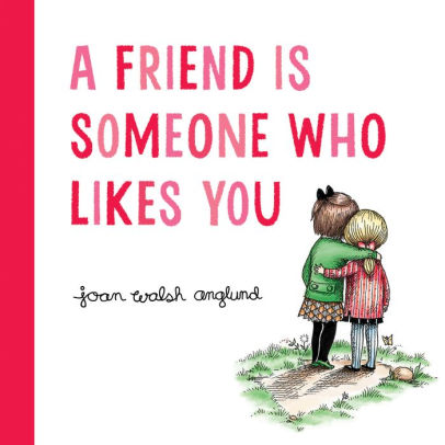 A Friend Is Someone Who Likes You book