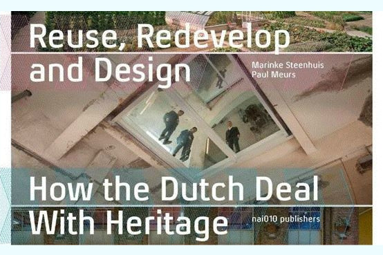Reuse, Redevelop and Design: How the Dutch Deal with Heritage