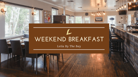 Weekend Breakfast at Leila by the Bay