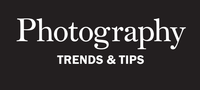 Photography Trends & Tips