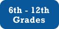 6th - 12th Grades