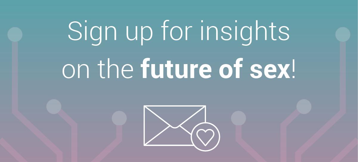 Sign up for insights on the future of sex!