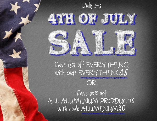 4th of July Sale: Save 30% off aluminum with code ALUMINUM30 or save 15% off everything with code EVERYTHING15