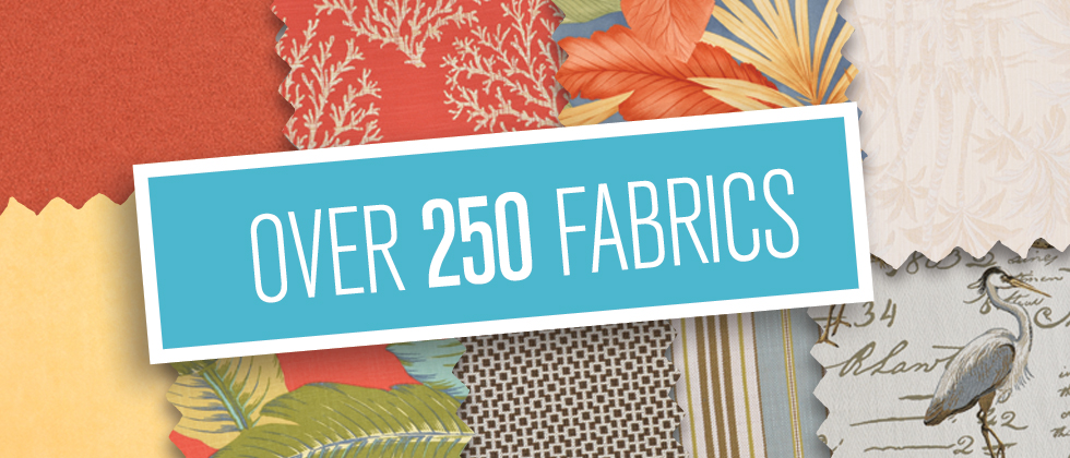 Choose From Over 250 Fabrics!