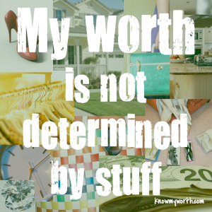 My worth is not determined by stuff