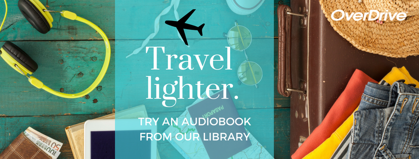 "Suitcase with clothes, hat, and headphones. Caption reads ""Travel lighter. Try an audiobook from our library."""