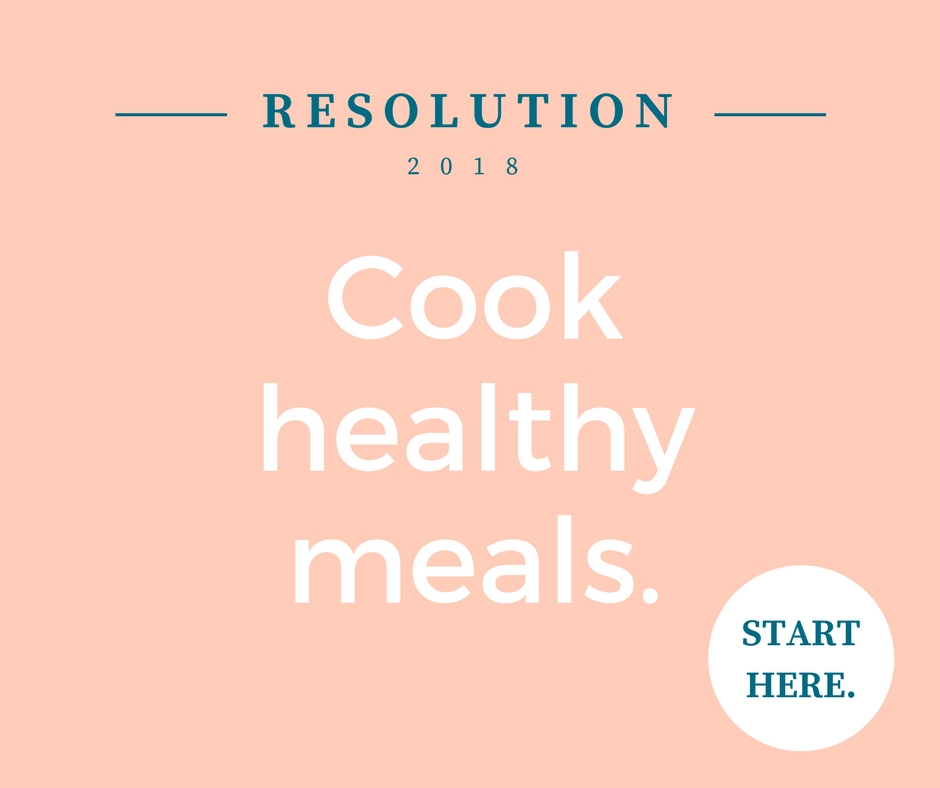 """Pink background. Words read """"Resolution 2018: Cook healthy meals. Start here."""""""