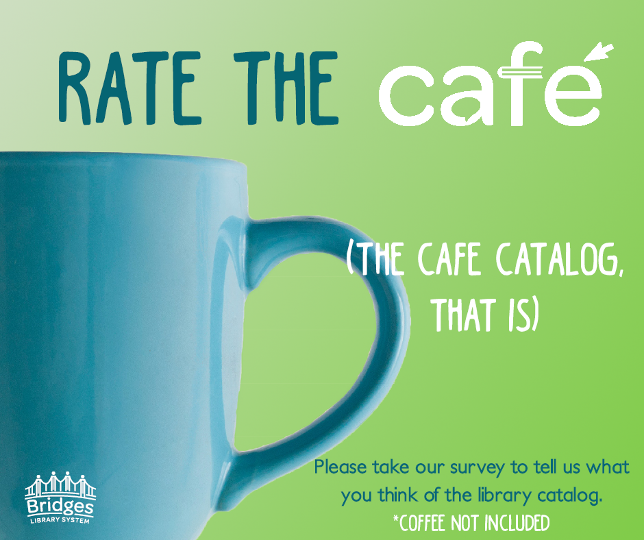 "Blue mug on green background. Text reads: ""Rate the CAFE. The CAFE catalog, that is. Please take our survey to tell us what you think of the library catalog. Coffee not included"""