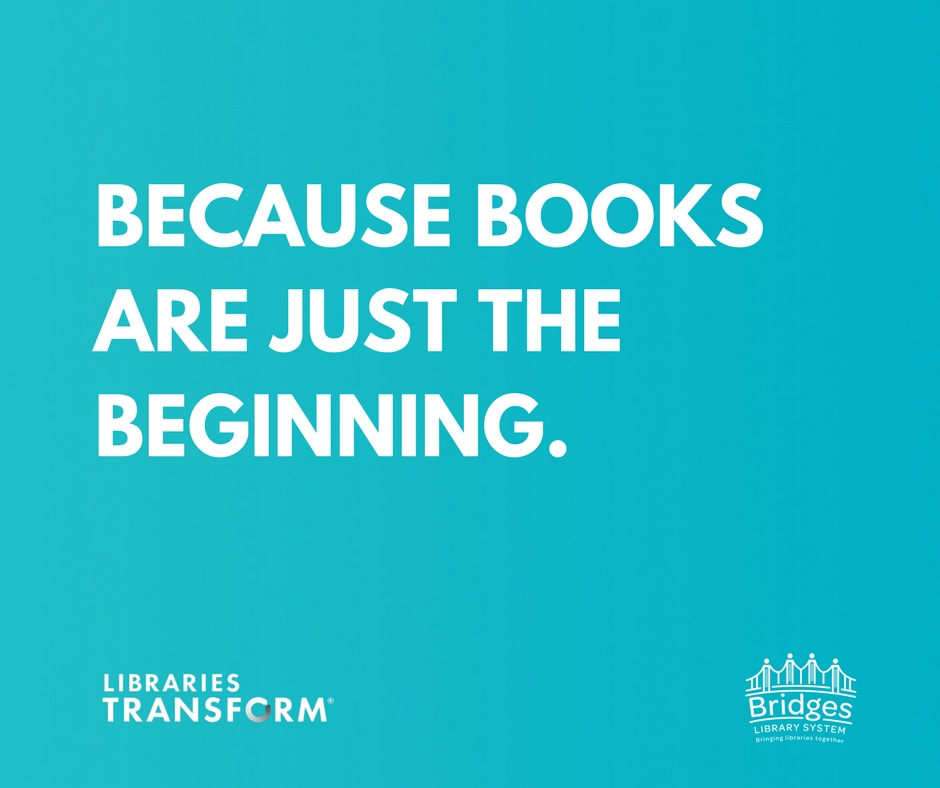 """Graphic that reads """"Because Books are just the beginning"""" with Libraries Transform and Bridges logo"""