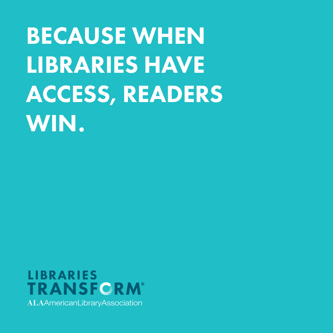 "Blue background and logo for ""Libraries Transform"". Text reads: ""Because when libraries have access, readers win."""