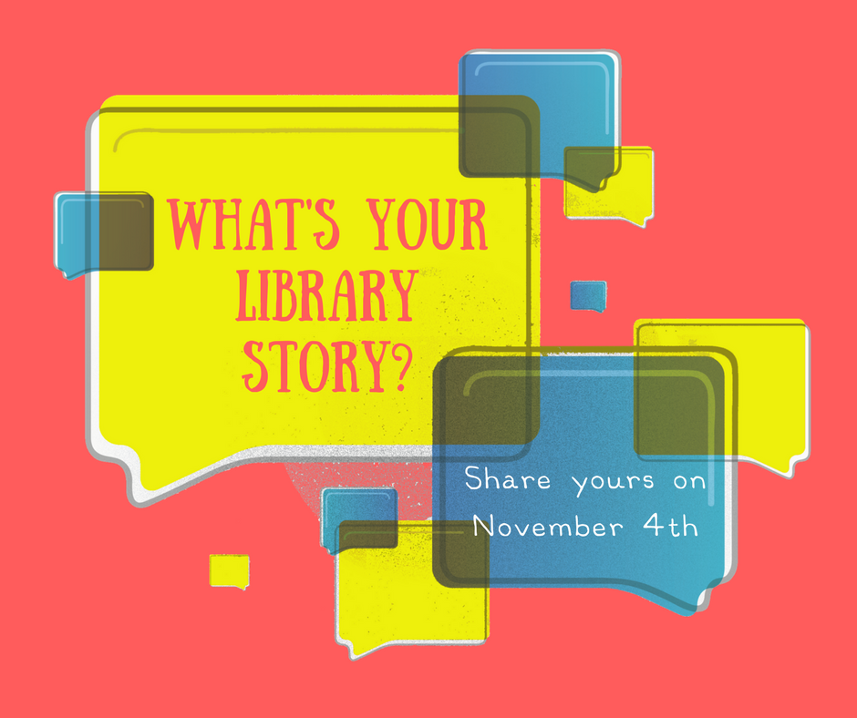 "Speech bubbles that read ""What's Your Library Story? Share yours on November 4th"""