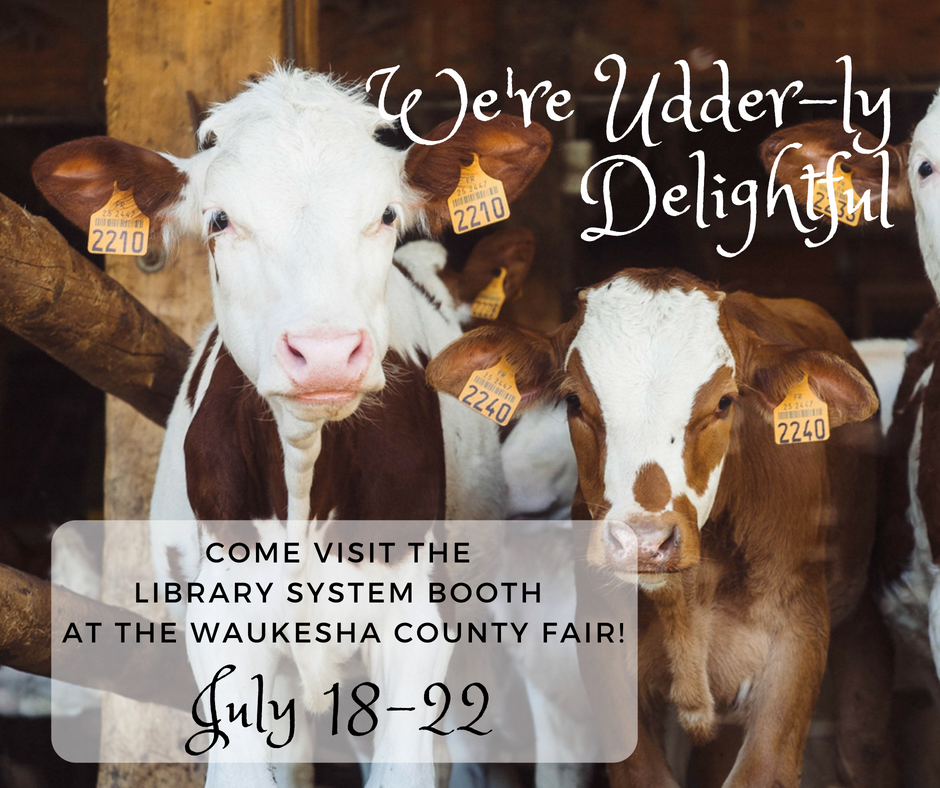 "Picture of two cows with caption ""We're udderly delightful. Come visit the library system booth at the Waukesha County Fair July 18-22"""