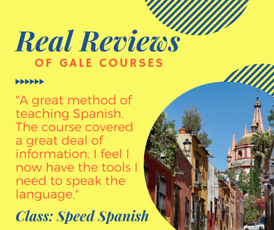 """Colorful graphic with picture of a city. Text reads: """"Real Reviews of Gale Courses: A great method of teaching Spanish. The course covered a great deal of information. I feel I now have the tools I need to speak the language. Class: Speed Spanish."""""""