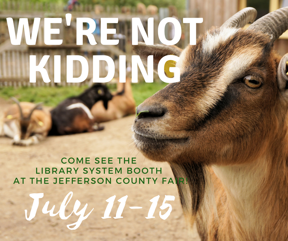 "Picture of goat with caption ""We're not kidding. Come see the library system booth at the Jefferson County Fair July 11-15"""