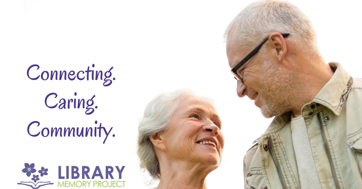 An older man and woman looking at each other and smiling. Text reads: Connecting, Caring, Community. Includes Library Memory Project logo.