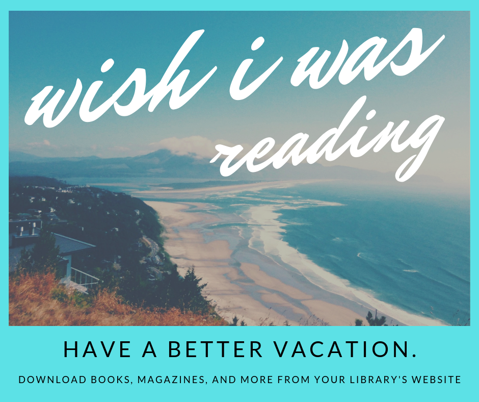 "Photo of beach with text that reads: ""Wish I was reading. Have a better vacation. Download books, magazines, and more from your library's website."""