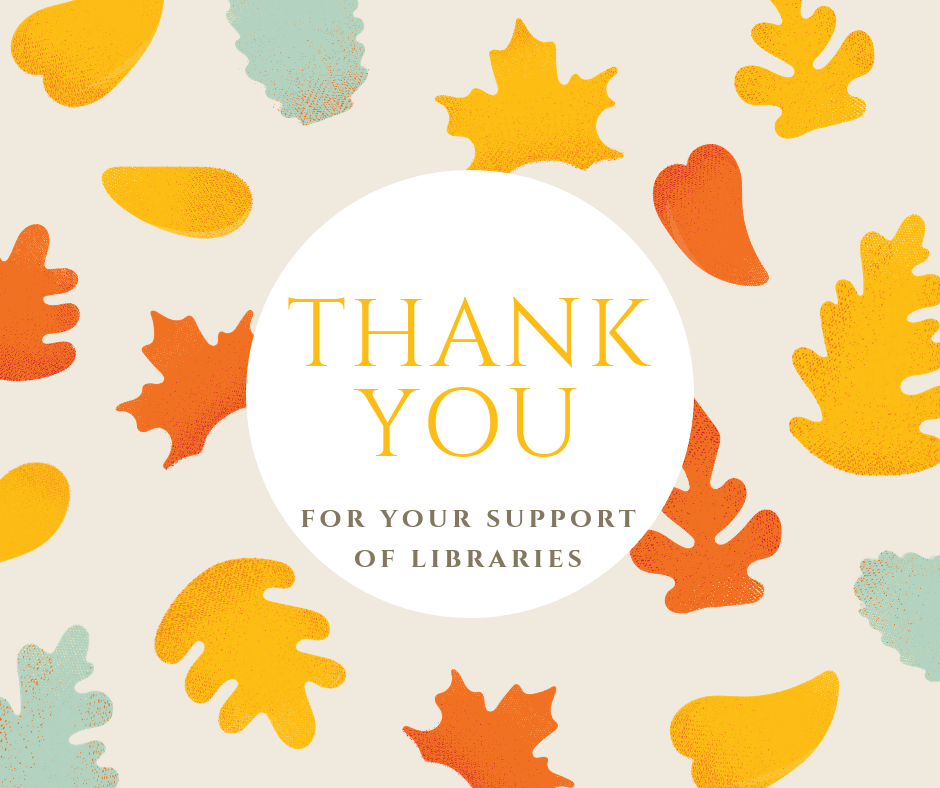 "White circle on background of illustrated colored leaves. Text reads ""Thank you for your support of libraries"""