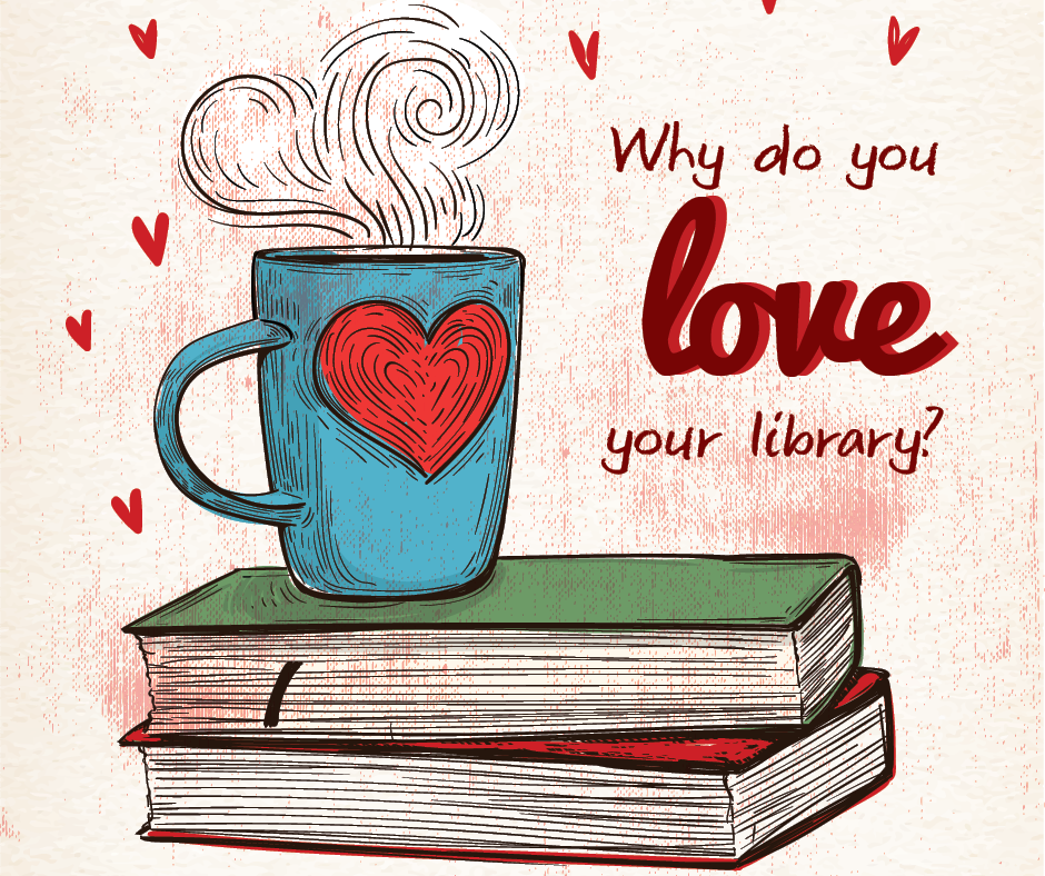 "Illustration of a mug with a heart on it, on top of two books. Text reads: ""Why do you love your library?"""