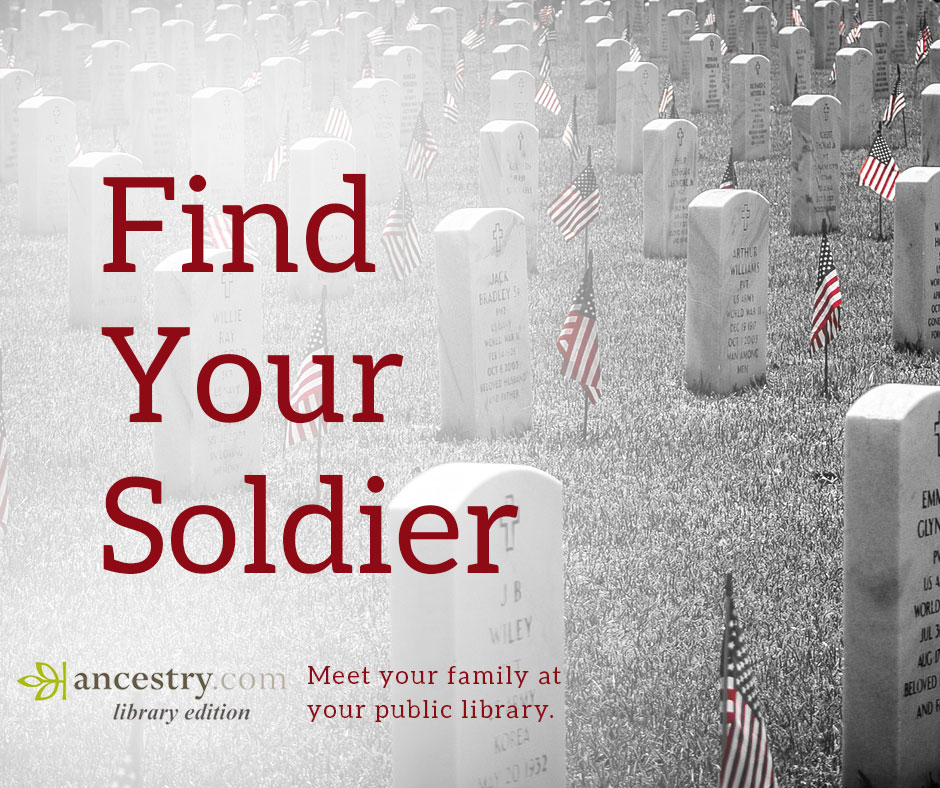"Image of tombstones with flags next to them. Text reads: ""Find Your Soldier. Meet your family at your public library."" Includes a logo of AncestryLibrary.com"
