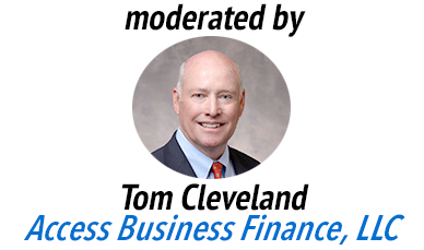 moderated by Tom Cleveland from Access Business Finance, LLC